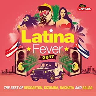 Latina Fever 2017 : The Best of Reggaeton, Kizomba, Bachata and Salsa