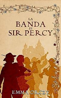 La banda di Sir Percy (Primula Rossa Vol. 2) (Italian Edition)