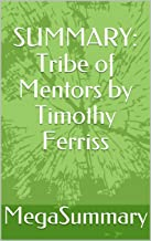 SUMMARY: Tribe of Mentors by Timothy Ferriss