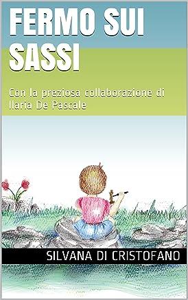 Fermo sui sassi: Con la preziosa collaborazione di Ilaria De Pascale