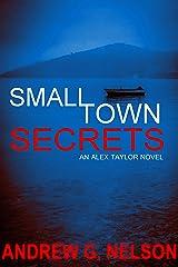 Small Town Secrets (Alex Taylor Book 1) Kindle Edition