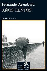 Años lentos: VII Premio Tusquets Editores de Novela (Andanzas) (Spanish Edition) Format Kindle
