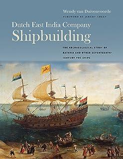Dutch East India Company Shipbuilding: The Archaeological Study of Batavia and Other Seventeenth-Century VOC Ships (Ed Rac...