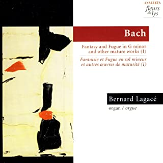 J. S. Bach: Fantasy & Fugue in G Minor BWV 542 and Other Mature Works, Vol.1