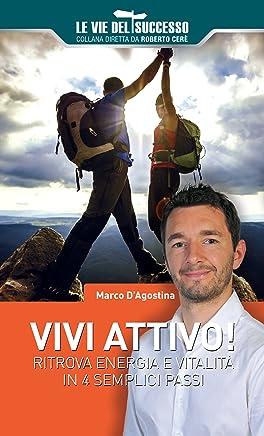 VIVI ATTIVO!: Ritrova energia e vitalità in 4 semplici passi (Le vie del Successo)