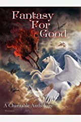 Fantasy For Good: A Charitable Anthology Kindle Edition