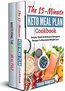 Keto Meal Plan: The Complete Keto Meal Plan Cookbook: Includes The 15-Minute Keto Meal Plan Cookbook & Mastering The Keto Meal Prep