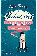 Herbert, sitz!: Männer sind wie Hunde - ein Erziehungsratgeber Kindle Ausgabe