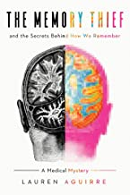The Memory Thief: And the Secrets Behind How We Remember--A Medical Mystery