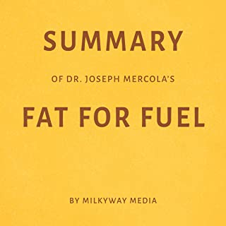 Summary of Dr. Joseph Mercola's Fat for Fuel by Milkyway Media