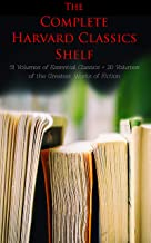 The Complete Harvard Classics Shelf: 51 Volumes of Essential Classics + 20 Volumes of the Greatest Works of Fiction: The Five Foot Shelf & The Shelf of ... Works of Fiction from Antics to Modern Age