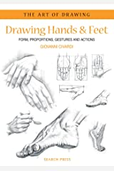 Art of Drawing: Drawing Hands & Feet: Form, Proportions, Gestures and Actions Paperback
