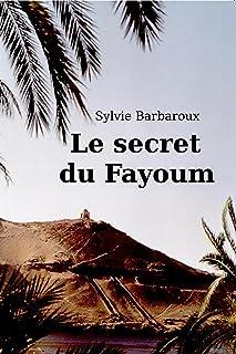 Le secret du Fayoum – Roman Égypte antique – Voyage historique: livre..