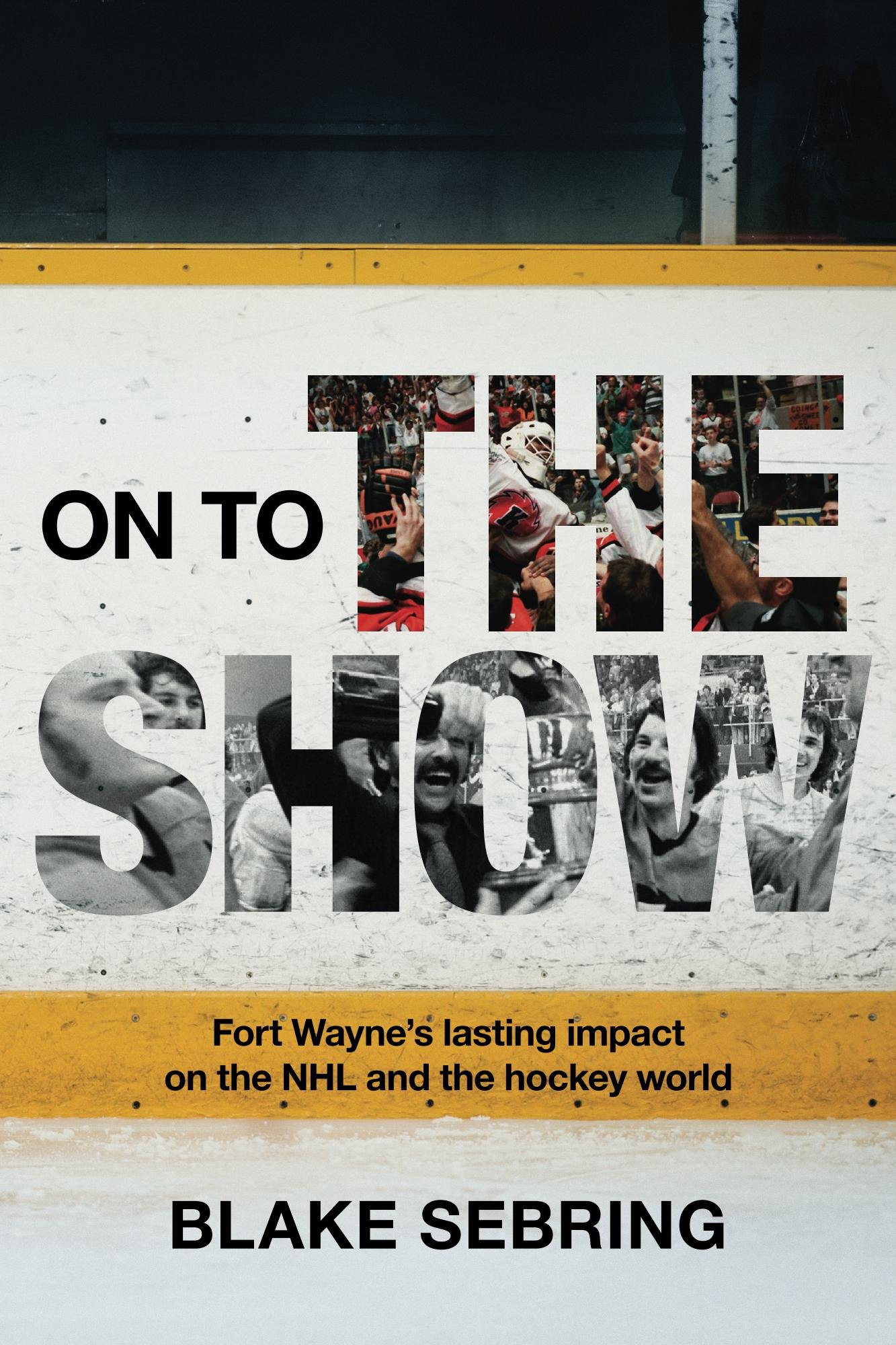 On to the Show: Fort Wayne's lasting impact on the NHL and the greater hockey world (English Edition)