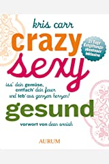 Crazy, sexy, gesund: Iss' dein Gemüse, entfach' dein Feuer und leb' aus ganzem Herzen! (German Edition) Kindle Edition