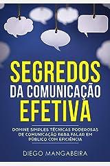 Segredos da Comunicação Efetiva: Domine Simples Técnicas Poderosas de Comunicação Para Falar em Público Com Eficiência eBook Kindle