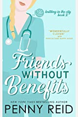 Friends Without Benefits: An Unrequited Love Romance (Knitting in the City Book 2) Kindle Edition