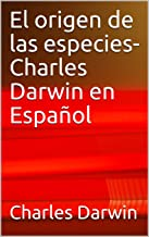 El origen de las especies-Charles Darwin en Español (Spanish Edition)