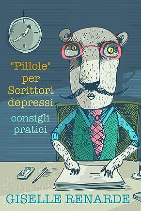 """""""Pillole"""" per Scrittori depressi: consigli pratici (Italian Edition)"""