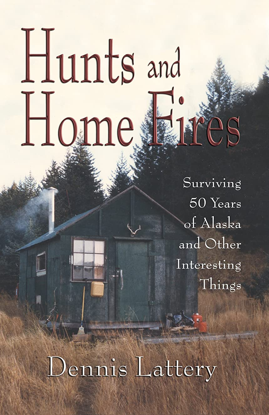他の日ラショナル原子Hunts and Home Fires: Surviving 50 Years of Alaska and Other Interesting Things (English Edition)
