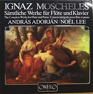 IGNAZ MOSCHELES - The Compete Works for Flute and Piano -- Andras Adorjan, Noel Lee