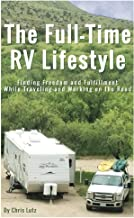 The Full-Time RV Lifestyle: Finding Freedom and Fulfillment While Traveling and Working on the Road