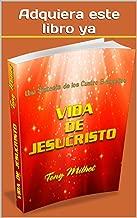 VIDA DE JESUCRISTO: UNA ARMONIA DE LOS CUATRO EVANGELIOS (Spanish Edition)