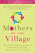 Mothers of the Village: Why All Moms Need the Support of a Motherhood Community and How to Find It for Yourself
