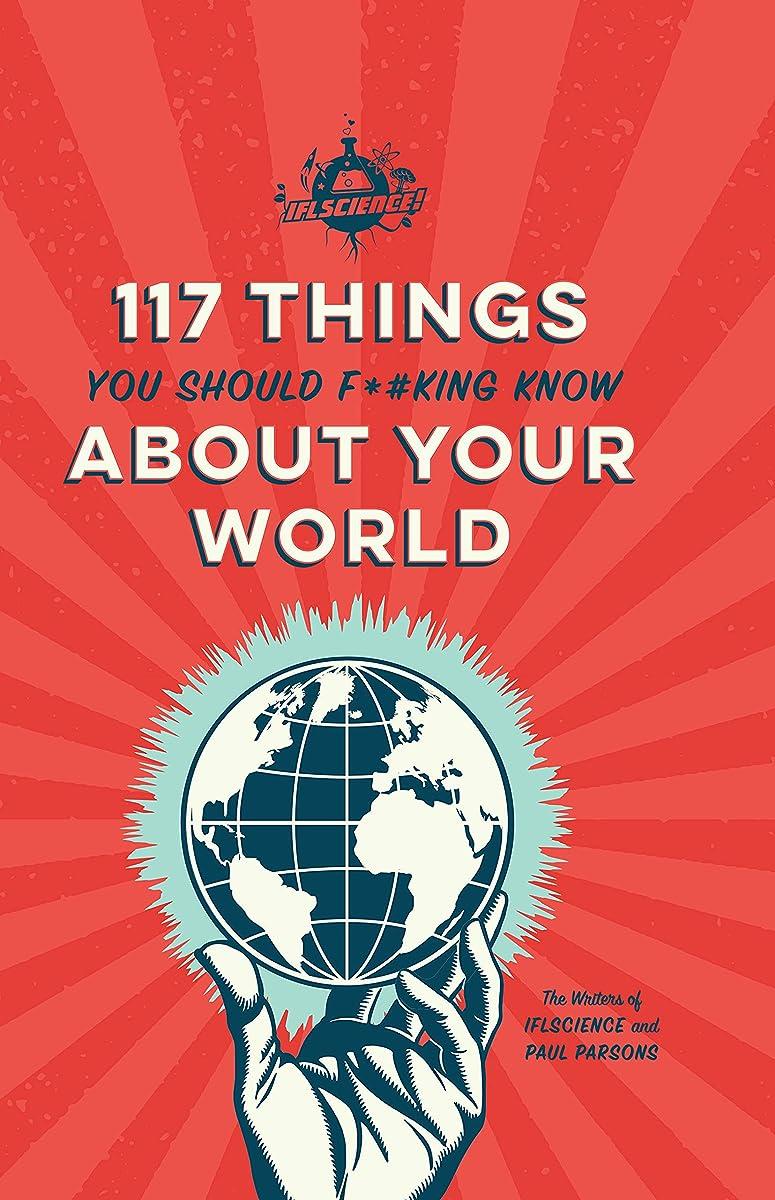 メンタリティ考古学者おとうさんIFLScience 117 Things You Should F*#king Know About Your World (English Edition)