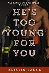 He's Too Young For You: An Age Gap Story (All Kinds of Bad Ideas Book 5) Kindle Edition