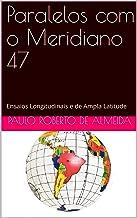 Paralelos com o Meridiano 47: Ensaios Longitudinais e de Ampla Latitude (Pensamento Político Livro 8)