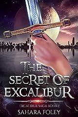 The Secret of Excalibur: A Paranormal /Sci-Fi Adventure (Excalibur Saga Book 1) Kindle Edition