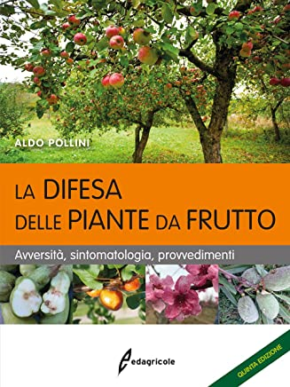 La difesa delle piante da frutto. Avversità, sintomatologia, provvedimenti