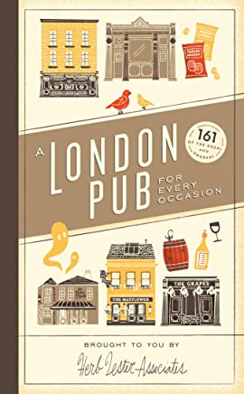 A London Pub for Every Occasion: 161 tried-and-tested pubs in a pocket-sized guide thats perfect for Londoners and travellers alike