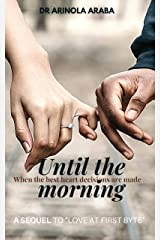 Until the morning: When the best heart decisions are made Kindle Edition