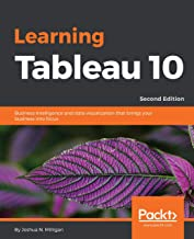 Learning Tableau 10 - Second Edition: Business Intelligence and data visualization that brings your business into focus