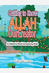 Allah for Kids; Getting to know & Love Allah Our Creator (God for Kids): An Islamic Book for Kid's Introducing Allah (God) to Children   Quran for Kids ...   Eid Gift for Kids (Islam for Kids Series) Kindle Edition