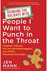 Spending the Holidays with People I Want to Punch in the Throat: Yuletide Yahoos, Ho-Ho-Humblebraggers, and Other Seasonal Scourges Kindle Edition
