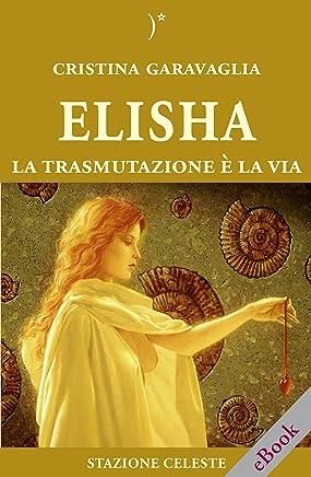 Elisha - La trasmutazione è la Via (Stazione Celeste eBook Vol. 10)