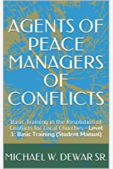 AGENTS OF PEACE MANAGERS OF CONFLICTS: Basic Training in the Resolution of Conflicts for Local Churches - Level 1: Basic Training (Student Manual) Kindle Edition