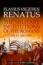 The Military Institutions of the Romans: De Re Militari