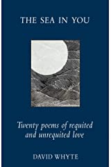 The Sea in You: Twenty Poems of Requited and Unrequited Love Kindle Edition