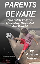Parents Beware: Road Safety is Misleading, Misguided and Harmful (Live within Reason Book 17)