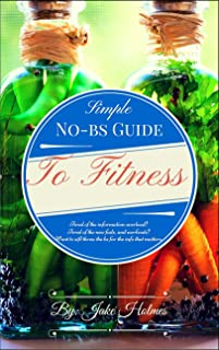 Simple No-BS Guide to Fitness: Only the facts you need to know about fitness