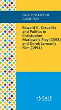 Gale Researcher Guide for: Edward II: Sexuality and Politics in Christopher Marlowe's Play (1593) and Derek Jarman's Film (1991)