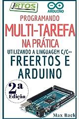 Programando Multitarefa na prática: Utilizando a linguagem C/C++, freeRTOS e Arduino (Segunda Edição) (Portuguese Edition) Kindle Edition