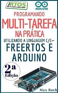 Programando Multitarefa na prática: Utilizando a linguagem C/C++, freeRTOS e Arduino (Segunda Edição) (Portuguese Edition)