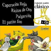 Caperucita Roja, Ricitos de Oro, Pulgarcita, El patito feo (Caballo alado clásico + cd) (Spanish Edition)