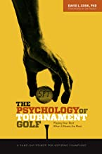 The Psychology of Tournament Golf: Playing Your Best When It Means the Most - A Game-Day Primer for Aspiring Champions