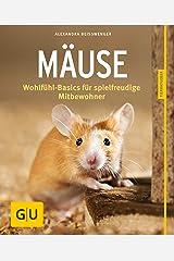 Mäuse: Wohlfühl-Basics für spielfreudige Mitbewohner (GU Tierratgeber) Kindle Ausgabe